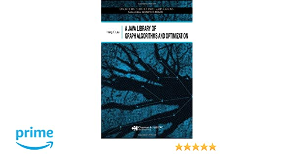 A Java Library of Graph Algorithms and Optimization (Discrete Mathematics and Its Applications)