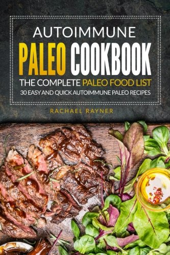 Autoimmune Paleo Cookbook - The Complete Paleo Food List: 30 Easy and Quick Autoimmune Paleo Recipes