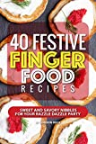 40 Festive Finger Food Recipes: Sweet and Savory Nibbles for your Razzle Dazzle Party