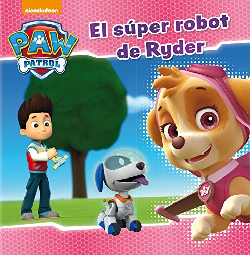 El súper robot de Ryder (Paw Patrol - Patrulla Canina. Primeras lecturas)