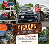 Pickups A Love Story: Pickup Trucks, Their Owners, Theirs Stories