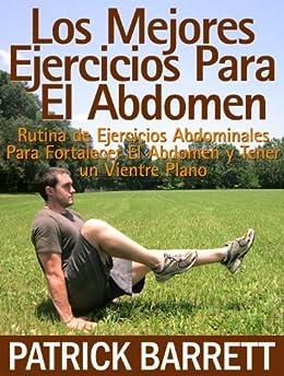 Los mejores ejercicios para el abdomen: Rutina abdominal para fortalecer el centro y para tener un abdomen plano (Spanish Edition) par [Barrett, Patrick]
