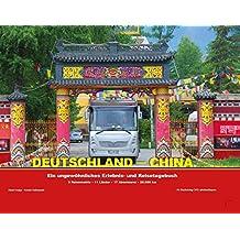 Deutschland - China: Ein ungewöhnliches Erlebnis- und Reisetagebuch 9 Reisemobile - 11 Länder - 17 Abenteurer - 28.000 km