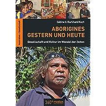 Aborigines Gestern und Heute: Gesellschaft und Kultur im Wandel der Zeit