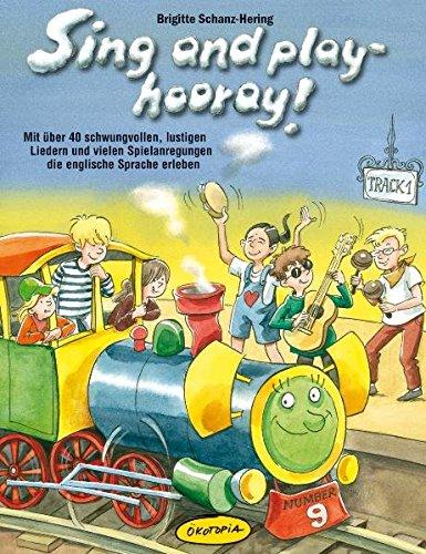 Sing and play - hooray! (Buch): Mit über 40 schwungvollen, rhythmischen und lustigen Liedern die englische Sprache erlernen und vertiefen (Praxisbücher für den pädagogischen Alltag)