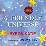 A Friendly Universe: Sayings to Inspire and Challenge You by Byron Katie (2013-12-26)