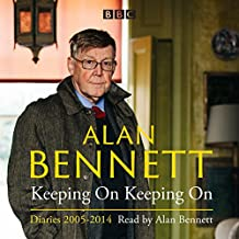 Alan Bennett: Keeping On Keeping On: Diaries 2005-2014