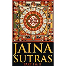 JAINA SUTRAS PART I & II (Sacred texts of Eastern Religion Theology from the Prehistoric and primitive religions) - Annotated JAINISM PRINCIPLES AND PRACTICE (English Edition)