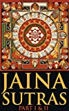 JAINA SUTRAS PART I & II (Sacred texts of Eastern Religion Theology from the Prehistoric and primitive religions) - Annotated JAINISM PRINCIPLES AND PRACTICE