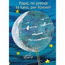 Papà, mi prendi la luna, per favore? Ediz. illustrata