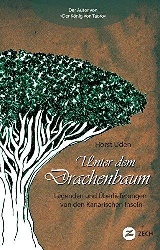 Unter dem Drachenbaum: Legenden und Überlieferungen von den Kanarischen Inseln (Historische Romane und Erzählungen)