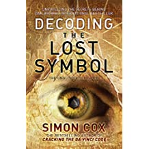 Decoding the Lost Symbol: Unravelling the Secrets Behind Dan Brown's International Bestseller: The Unauthorised Guide