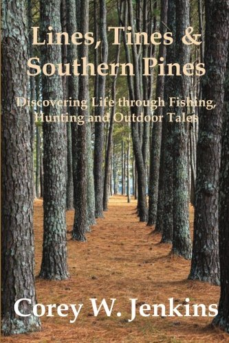 Lines, Tines & Southern Pines: Discovering Life Through Fishing, Hunting and Outdoor Tales -