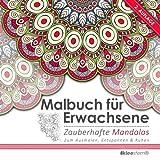 Malbuch für Erwachsene: Zauberhafte Mandalas zum Ausmalen, Entspannen & Ruhen