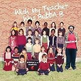 Wish My Teacher Was Bubba B:Sc [Import USA]