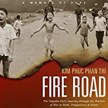 Fire Road: The Napalm Girl�s Journey Through the Horrors of War to Faith, Forgiveness, and Peace