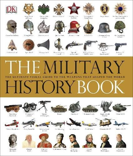 The Military History Book: The Ultimate Visual Guide to the Weapons that Shaped the World (Dk General History) por DK