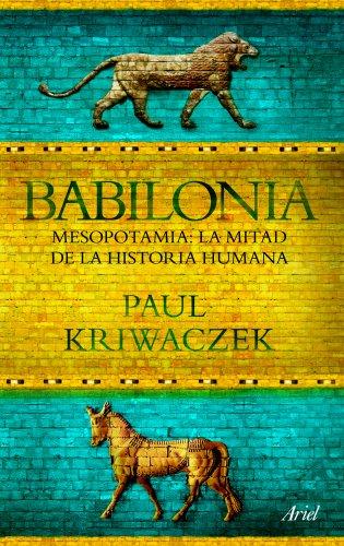 Babilonia: Mesopotamia: La mitad de la historia humana (Ariel) por Paul Kriwaczek