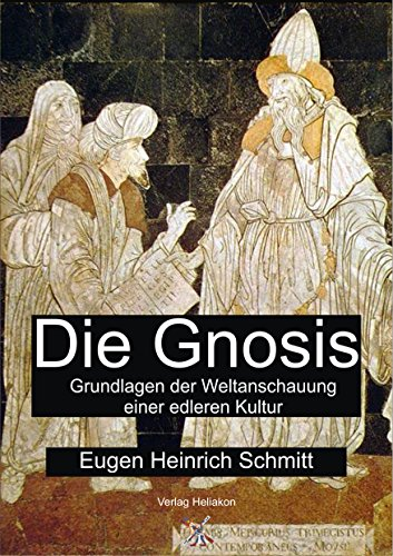 Die Gnosis: Grundlagen der Weltanschauung einer edleren Kultur
