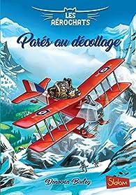 Les Aérochats, tome 2 : Parés au décollage par Donovan Bixley