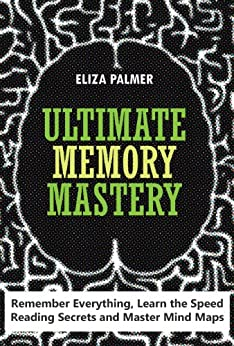Ultimate Memory Mastery: Remember Everything, Learn the Speed Reading Secrets and Master Mind Maps (English Edition) von [Palmer, Eliza]