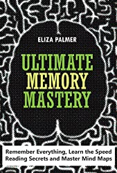 Ultimate Memory Mastery: Remember Everything, Learn the Speed Reading Secrets and Master Mind Maps (English Edition)