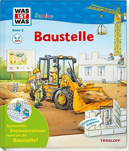 WAS IST WAS Junior Band 2. Baustelle: Wie wird ein Haus gebaut? Was geschieht beim Renovieren? (WAS IST WAS junior - Sachbuchreihe, Band 2)