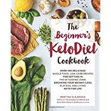 The Beginner's Ketodiet Cookbook: Over 100 Delicious Whole Food, Low-Carb Recipes for Getting in the Ketogenic Zone Breaking Your Weight-Loss Plateau,