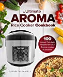 My Ultimate AROMA Rice Cooker Cookbook: 100 illustrated Instant Pot style recipes for your Aroma cooker & steamer (Professional Home Multicookers)
