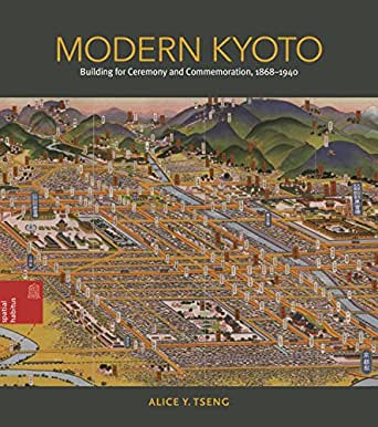 Modern Kyoto: Building for Ceremony and Commemoration, 1868