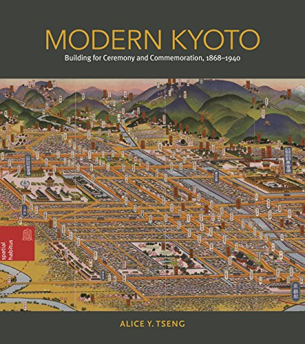 Modern Kyoto: Building for Ceremony and Commemoration, 1868–1940 (Spatial Habitus: Making and Meaning in Asia's Architecture) (English Edition)