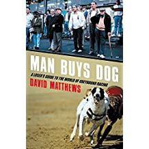 Man Buys Dog: A Loser's Guide to the World of Greyhound Racing