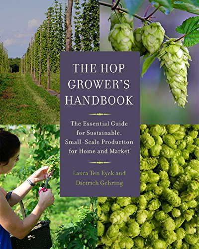 The Hop Grower's Handbook: The Essential Guide for Sustainable, Small-Scale Production for Home and Market por Laura Ten Eyck