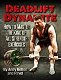 Deadlift Dynamite: How To Master The King of All Strength Exercises