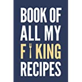 Book of All My Forking Recipes   Funny Recipe Notebook (Blue): A blank recipe book to write in all the bunch of forking…
