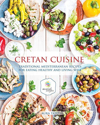 Cretan Cuisine: Traditional Mediterranean Recipes for Eating Healthy and Living Well (English Edition)