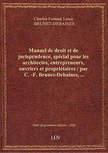 Manuel de droit et de jurisprudence, spécial pour les architectes, entrepreneurs, ouvriers et propri par Charles Fortuné Loui