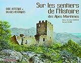 Sur les sentiers de l'histoire des Alpes-Maritimes : Guide artistique et balades historiques