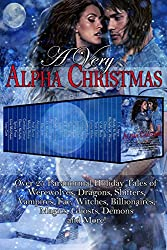 A Very Alpha Christmas: Over 25 Paranormal Holiday Tales of Werewolves, Dragons, Shifters, Vampires, Fae, Witches, Billionaires, Magics, Ghosts, Demons and More (English Edition)