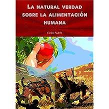La natural verdad sobre la alimentación humana (Spanish Edition)