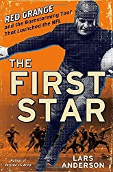 The First Star: Red Grange and the Barnstorming Tour That Launched the NFL by Lars Anderson (2009-12-29)