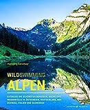 Wild Swimming Alpen: Entdecke die schönsten Bergseen, Bäche und Wasserfälle in Österreich, Deutschland, der Schweiz, Italien und Slowenien