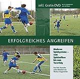 Erfolgreiches Angreifen: Moderne Spielsysteme - vom Spielaufbau bis zum Torerfolg (mit 1 DVD)