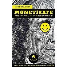 Monetízate: Cómo ganarte (bien) la vida con lo que eres y lo que haces (COLECCION ALIENTA)
