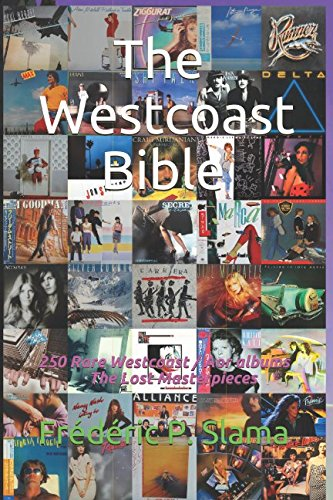 The Westcoast Bible: 250 Rare Westcoast / Aor albums from 1979 to 1986 - The Lost Masterpieces por Frédéric P. Slama