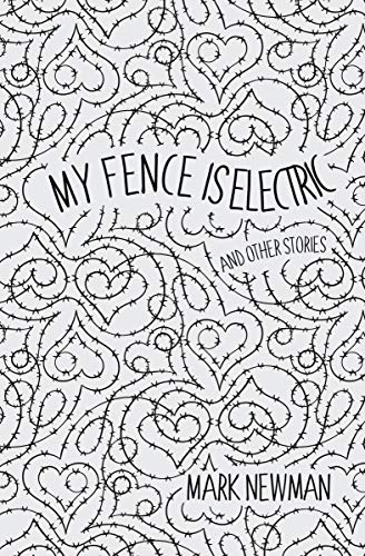 My Fence is Electric: and Other Stories by [Newman, Mark]
