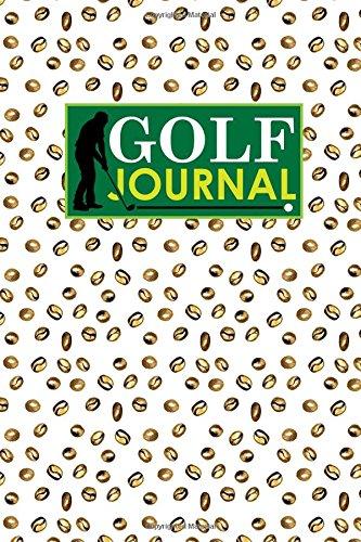 Golf Journal: Golf Book Score, Golf Score Journal, Golf Course Yardage Books, Golf Yardage Notebook: Volume 6 por Rogue Plus Publishing