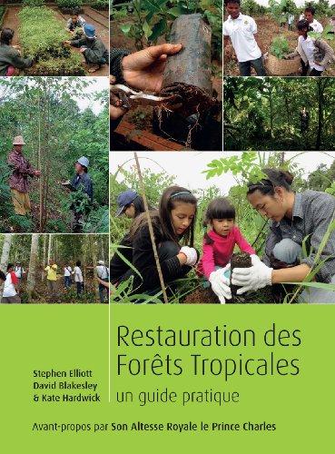 Restauration des forets tropicales / Restoring Tropical Forests: Un guide pratique/ A Practical Guide, French Edition par Stephen Elliott