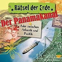 Der Panamakanal: Ader zwischen Pazifik und Atlantik (Rätsel der Erde)