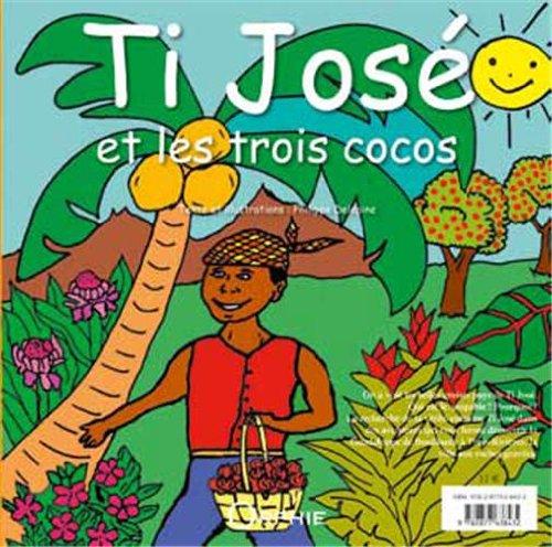 Ti José et les trois cocos : Edition bilingue français-créole par